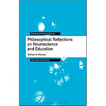 Philosophical Reflections on Neuroscience and Education by Kitchen & William H.