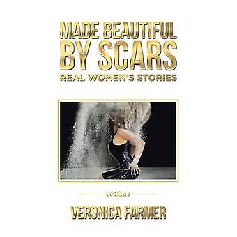 Made Beautiful by Scars Real Womens Stories by Farmer & Veronica