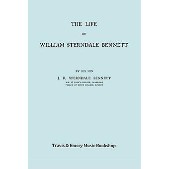 The Life of William Sterndale Bennett 18161875 Facsimile of 1907 Edition by Sterndale Bennett & James Robert