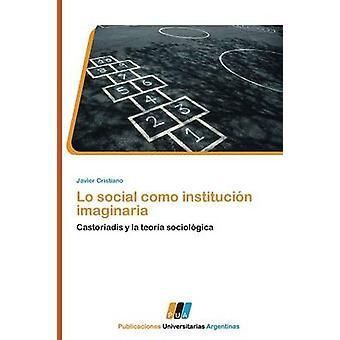 Lo Social Como Institucion Imaginaria by Cristiano Javier