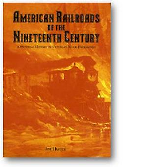 American Railroads of the Nineteenth Century - A Pictorial History in