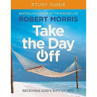 Take the Day Off Study Guide (Study Guide) - Receiving God's Gift of R