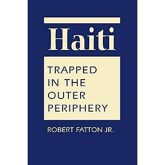 Haiti - Trapped in the Outer Periphery by Jr. Robert Fatton - 97816263