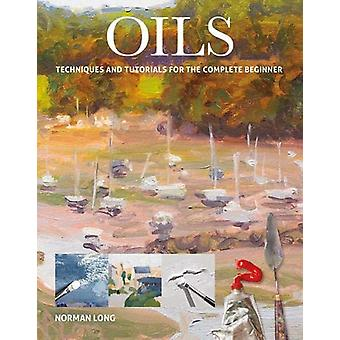 Oils - Techniques and Tutorials for the Complete Beginner by Norman Lo