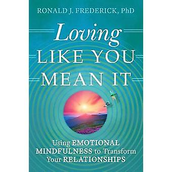 Loving Like You Mean it - Using Emotional Mindfulness to Transform You