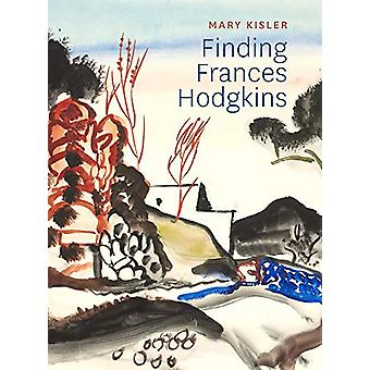 Finding Frances Hodgkins by Mary Kisler - 9780995102972 Book