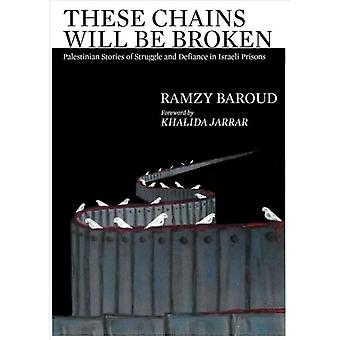 These Chains Will Be Broken by Ramzy Baroud
