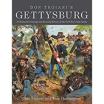 Don Troiani-apos;s Gettysburg - 34 Peintures Magistrales et Histoire de Riveting