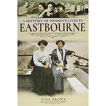 A History of Women's Lives in Eastbourne door Tina Brown - 978152671619
