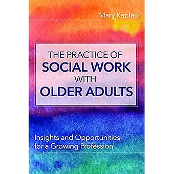 The Practice of Social Work with Older Adults: Insights and Opportunities for a Growing Profession