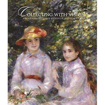 Collecting With Vision Treasures from the Chrysler Museum of Art by Jefferson C Harrison & Brooks Johnson & Gary E Baker & Foreword by Erik H Neil