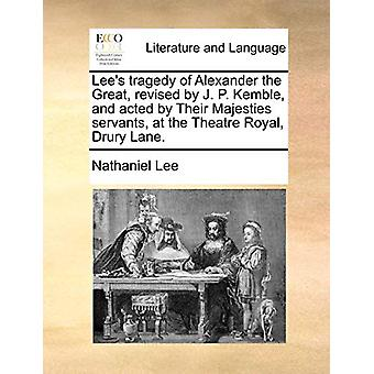Lee's Tragedy of Alexander the Great - Revised by J. P. Kemble - and