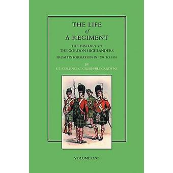 Life of a Regiment - The History of the Gordon Highlanders from Its Fo