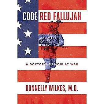 Code Red Fallujah A Doctor's Memoir at War
