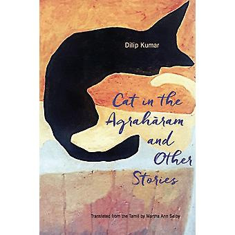 The Cat in the Agraharam and Other Stories by Dilip Kumar