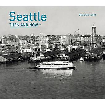 Seattle Then and Now R by Benjamin Lukoff