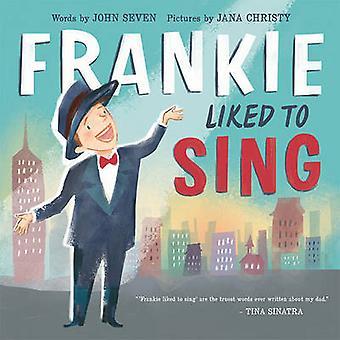 Frankie Liked to Sing by John Seven - Jana Christy - 9781419716447 Bo