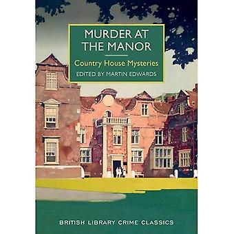 Murder at the Manor: Country House Mysteries (British Library Crime Classics)
