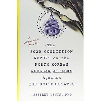 La Commission de 2020, rapport sur les attaques nucléaires nord-coréennes contre les États-Unis: un roman spéculatif