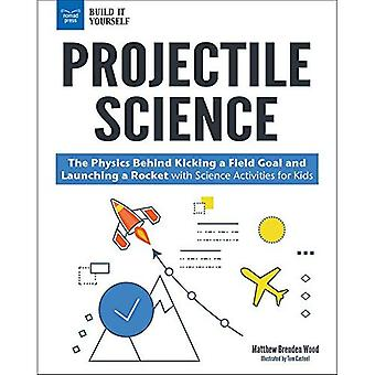 Projectile Science: The Physics Behind Kicking a Field Goal and Launching a� Rocket with Science Activities for Kids (Build it Yourself)