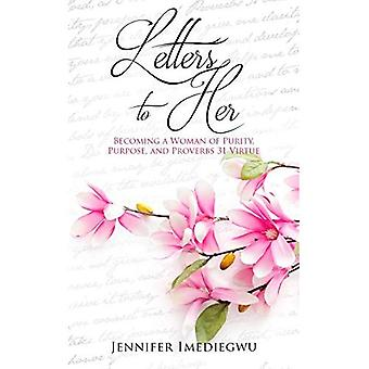 Letters to Her: Becoming a� Woman of Purity, Purpose, and Proverbs 31 Virtue