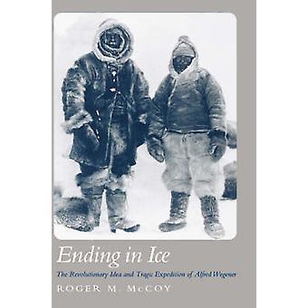 Het einde in ijs het revolutionaire idee en de tragische expeditie van Alfred Wegener door McCoy & Roger M.