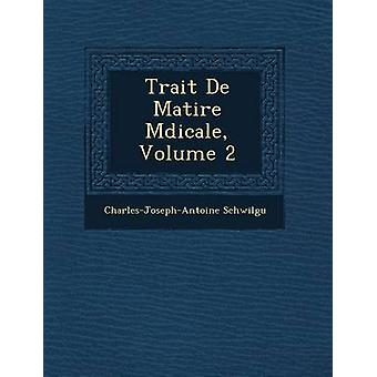 Trek De Matire Mdicale Volume 2 van de Schwilgu & CharlesJosephAntoine