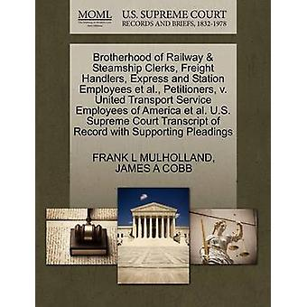 Brotherhood of Railway  Steamship Clerks Freight Handlers Express and Station Employees et al. Petitioners v. United Transport Service Employees of America et al. U.S. Supreme Court Transcript of by MULHOLLAND & FRANK L