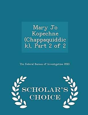 Mary Jo Kopechne Chappaquiddick Part 2 of 2  Scholars Choice Edition by The Federal Bureau of Investigation FBI