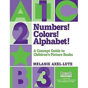 Numbers Colors Alphabet A Concept Guide to Childrens Picture Books by AxelLute & Melanie