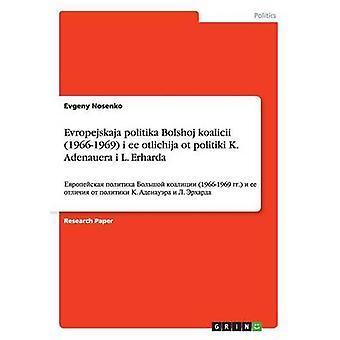 Evropejskaja politika Bolshoj koalicii 19661969 i ee otlichija ot politiki K. Adenauera i L. Erharda    19661969 . by Nosenko & Evgeny