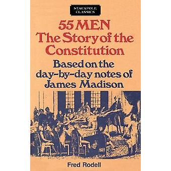55 Men - The Story of the Constitution - Based on the Day-By-Day Notes