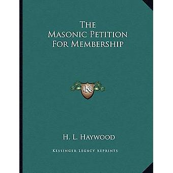 The Masonic Petition for Membership by H L Haywood - 9781163023938 Bo