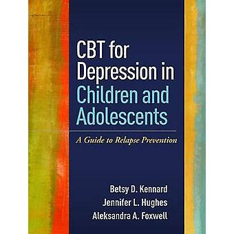 CBT for Depression in Children and Adolescents - A Guide to Relapse Pr