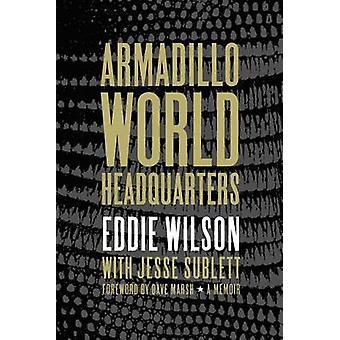 Armadillo World Headquarters - A Memoir by Eddie Wilson - Jesse Sublet