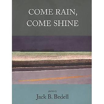 Come Rain - Come Shine by Jack B. Bedell - 9781881515876 Book