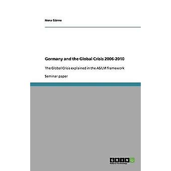 Germany and the Global Crisis 2006-2010 by Nora G Rne - Nora Gorne -