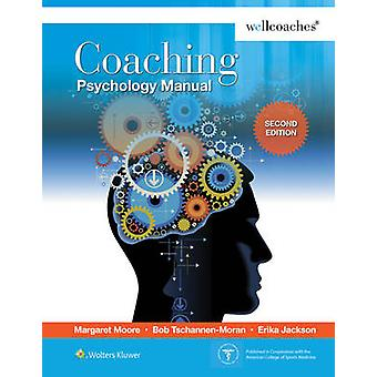 Coaching Psychology Manual (2nd Revised edition) by Margaret Moore -
