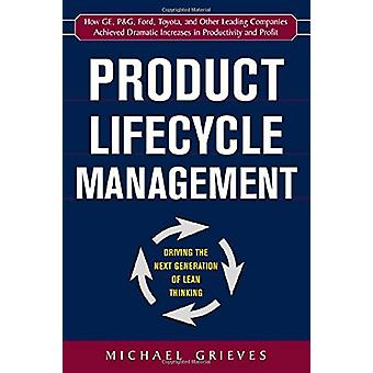 Product Lifecycle Management - Driving the Next Generation of Lean Thi