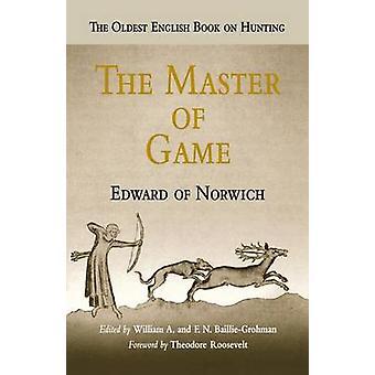 The Master of Game av Edward av Norwich & förord av Theodore Roosevelt & redigerad av William A Baillie Grohman & redigerad av F N Baillie Grohman