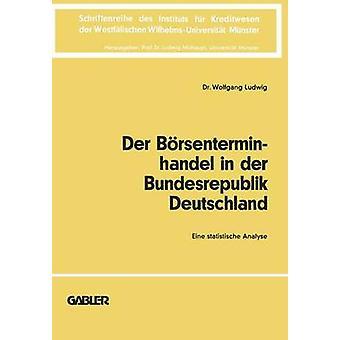 Der Brsenterminhandel in der Bundesrepublik Deutschland  Eine statistische Analyse by Ludwig & Wolfgang