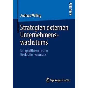 Strategien Externen Unternehmenswachstums Ein Spieltheoretischer Realoptionenansatz by Welling & Andreas