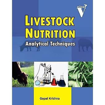Livestock Nutrition Analytical Techniques by Gopal Krishna