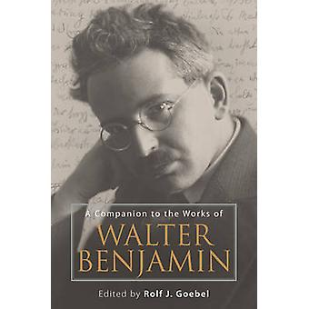 A Companion to the Works of Walter Benjamin by Goebel & Rolf J.