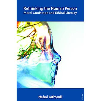 Rethinking the Human Person  Moral Landscape and Ethical Literacy by Nahal Jafroudi