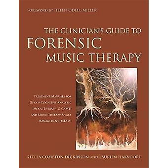 The Clinicians Guide to Forensic Music Therapy par Stella ComptonDickinsonLaurien Hakvoort