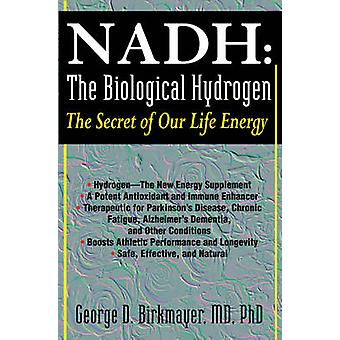 NADH - the Biological Hydrogen - The Secret of Our Life Energy by Georg