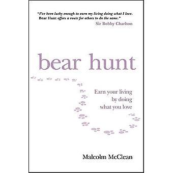 Karhu metsästää - ansaita olohuoneen tekemällä mitä rakastat Malcolm McClean