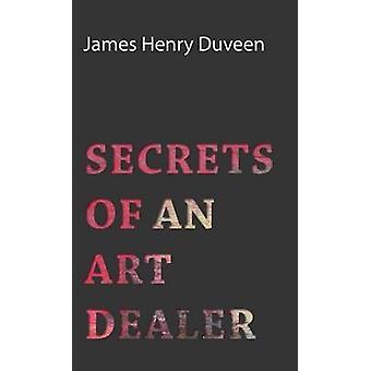 Secrets of an Art Dealer by Duveen & James Henry