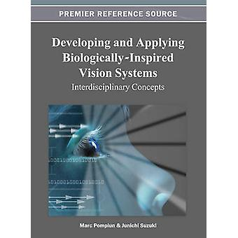 Developing and Applying BiologicallyInspired Vision Systems Interdisciplinary Concepts by Pomplun & Mark